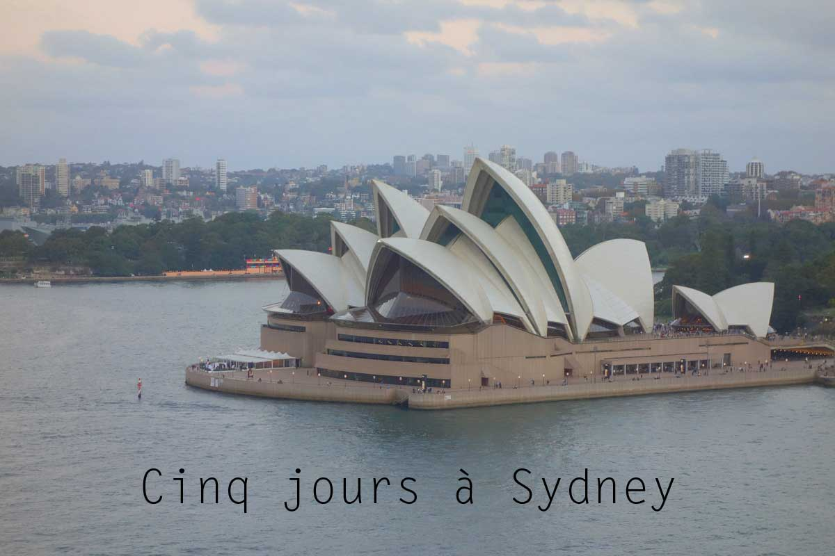 Opéra de Sydney - 5 jours à Sydney - Blog de Lili, voyage
