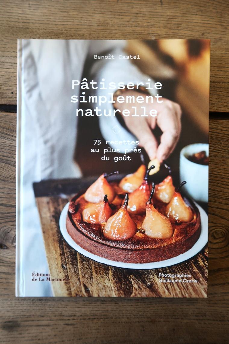 """""""Pâtisserie simplement naturelle"""" : le livre de Benoît Castel"""